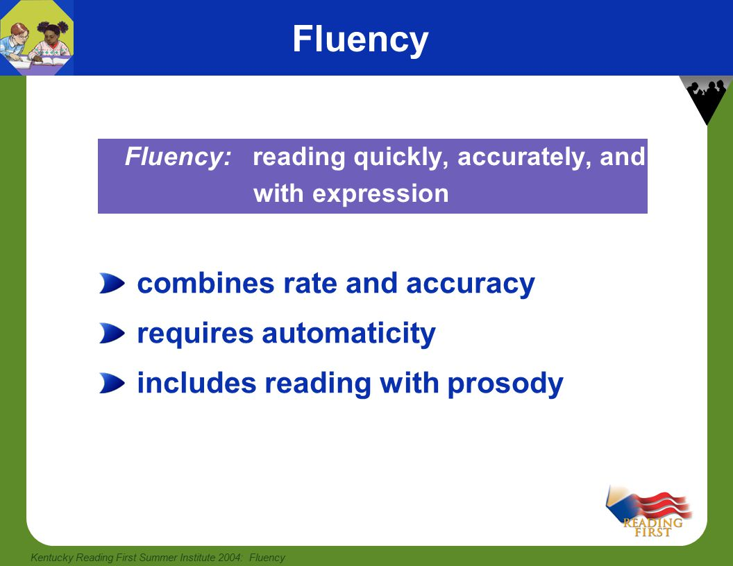 Kentucky Reading First Summer Institute 2004: Fluency Effective Reading Instruction Fluency is vital to comprehension.