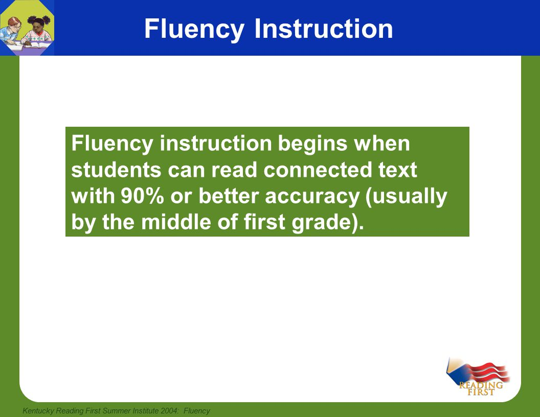Kentucky Reading First Summer Institute 2004: Fluency Measuring Students' Fluency One-Minute Reading Example: If a student reads 53 words and has 7 errors, the student reads 46 words correct per minute.