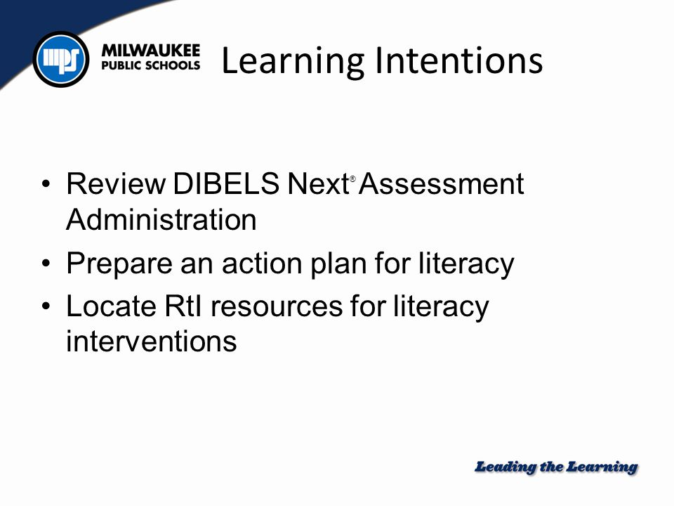 Success Criteria Compare and contrast DIBELS measures Devise an action plan to get school staff trained Participants can confidently locate RtI resources for literacy interventions
