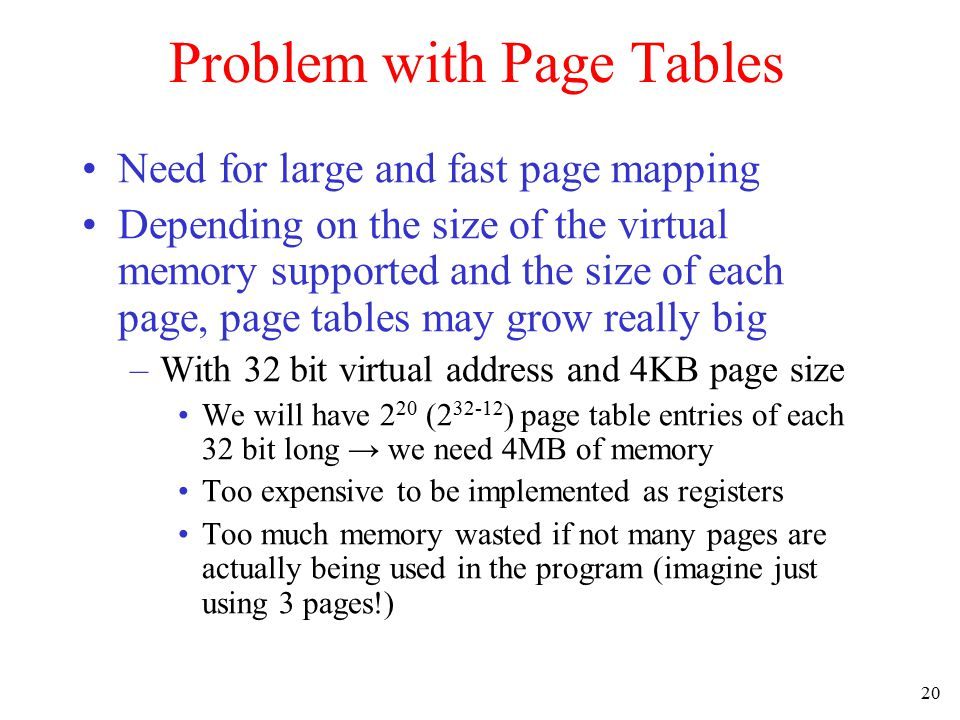 21 Page Tables (2) 32 bit address with 2 page table fields Two-level page tables Second-level page tables Top-level page table