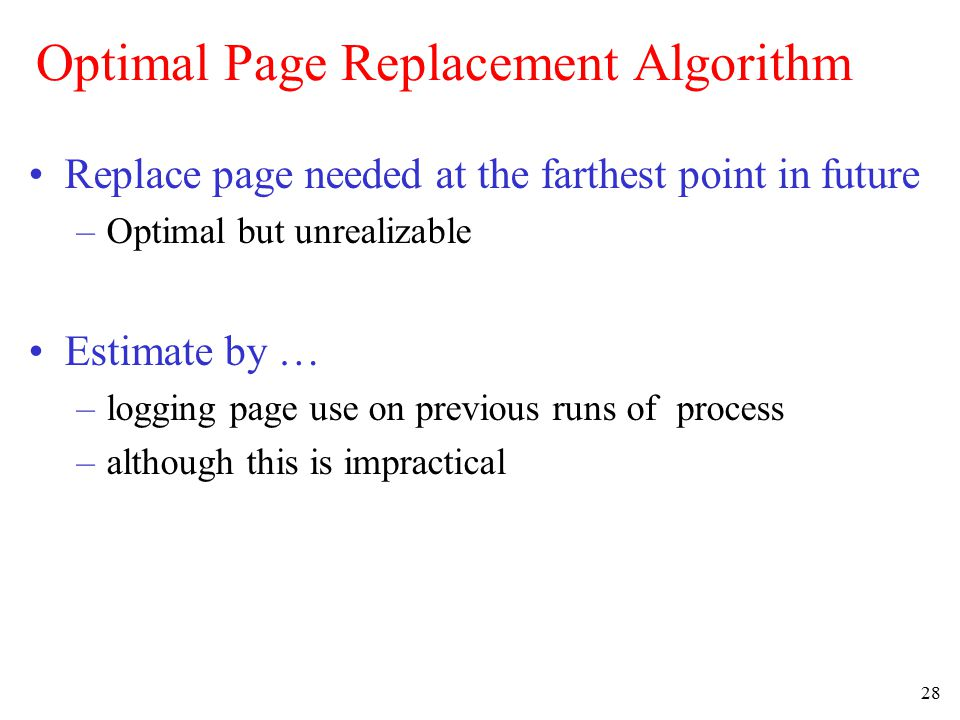 29 Not Recently Used Page Replacement Algorithm Each page has Reference bit, Modified bit –bits are set when page is referenced, modified Pages are classified 1.