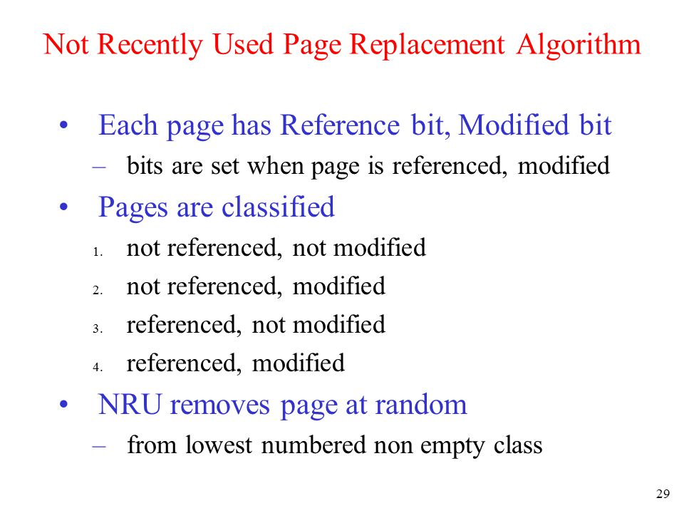 30 FIFO Page Replacement Algorithm Maintain a linked list of all pages –in order they came into memory Page at beginning of list replaced Disadvantage –page in memory the longest may be often used