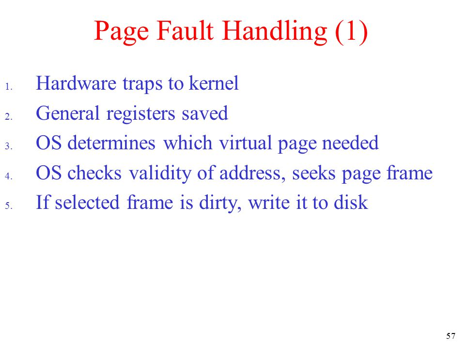 58 Page Fault Handling (2) 6.OS brings schedules new page in from disk 7.