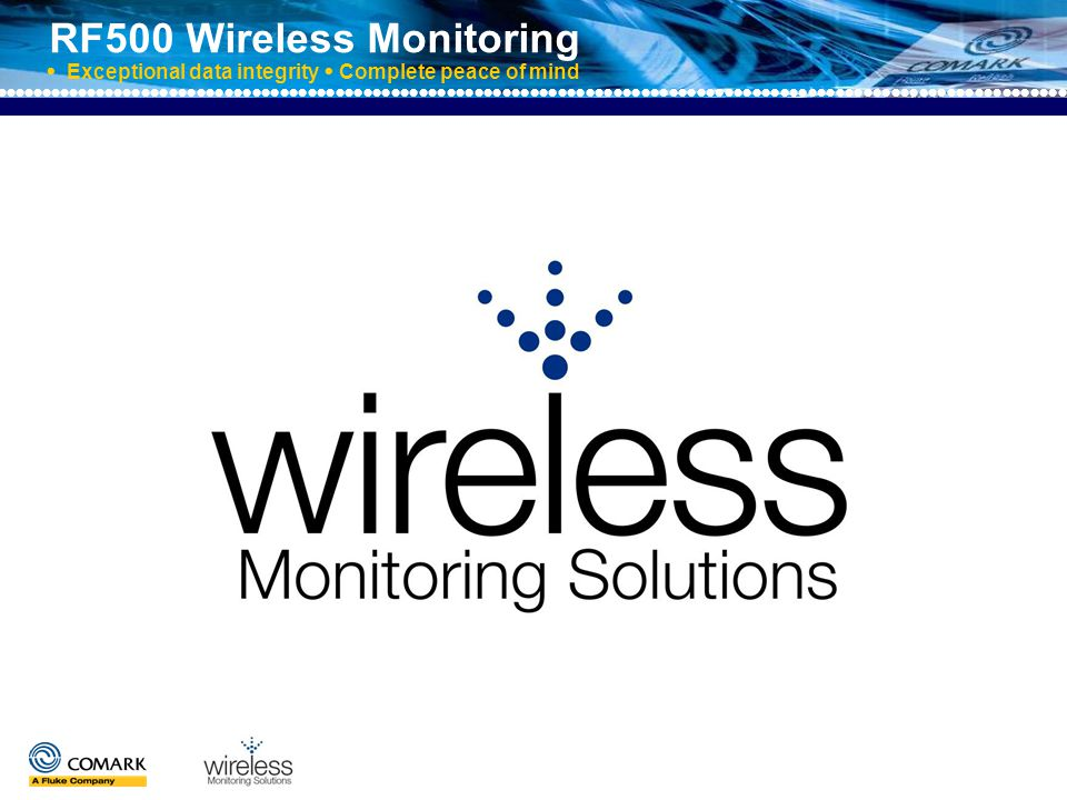 RF500 Wireless Monitoring  Exceptional data integrity  Complete peace of mind Is your application….