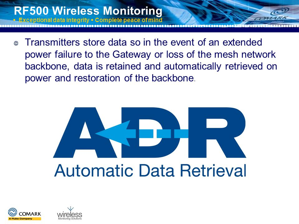 RF500 Wireless Monitoring  Exceptional data integrity  Complete peace of mind RF500 Validation On-site validation of transmitters and probes at customer request IQ, OQ, PQ Validation Document Assistance meeting regulatory compliance available –MHRA –FDA –BRC