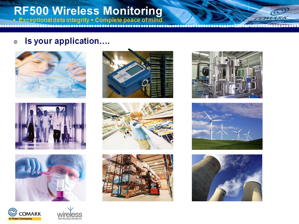 RF500 Wireless Monitoring  Exceptional data integrity  Complete peace of mind Do you need.