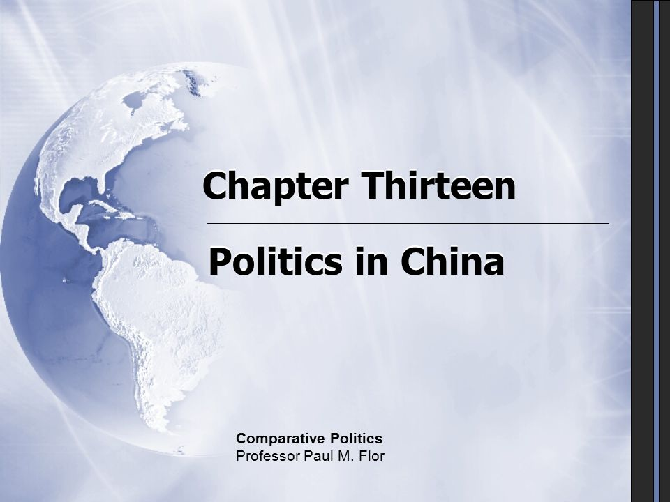 Chapter Thirteen Politics in China Comparative Politics Professor Paul M. Flor