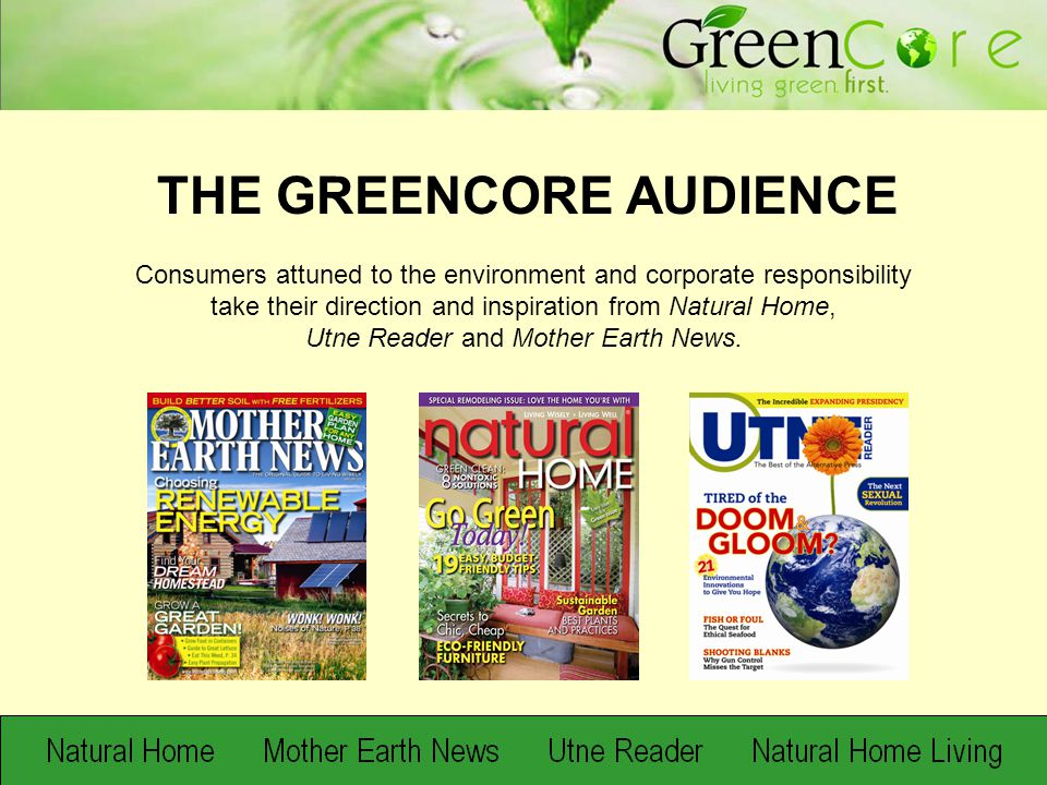 These consumers – 2.5 million readers, 1.5 million unique online users – are the largest, most established group of green opinion leaders and consumers in the media landscape.