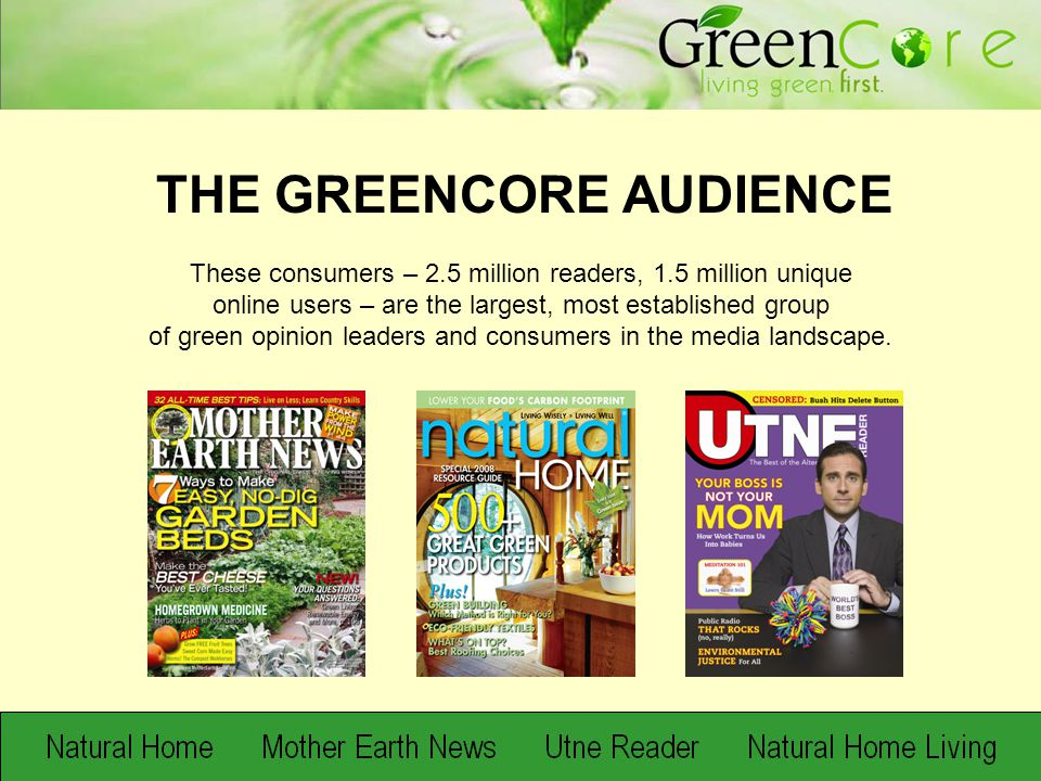 They are also the go-to individuals in their communities on questions from corporate leadership to product purchases in the green space, THE GREENCORE AUDIENCE