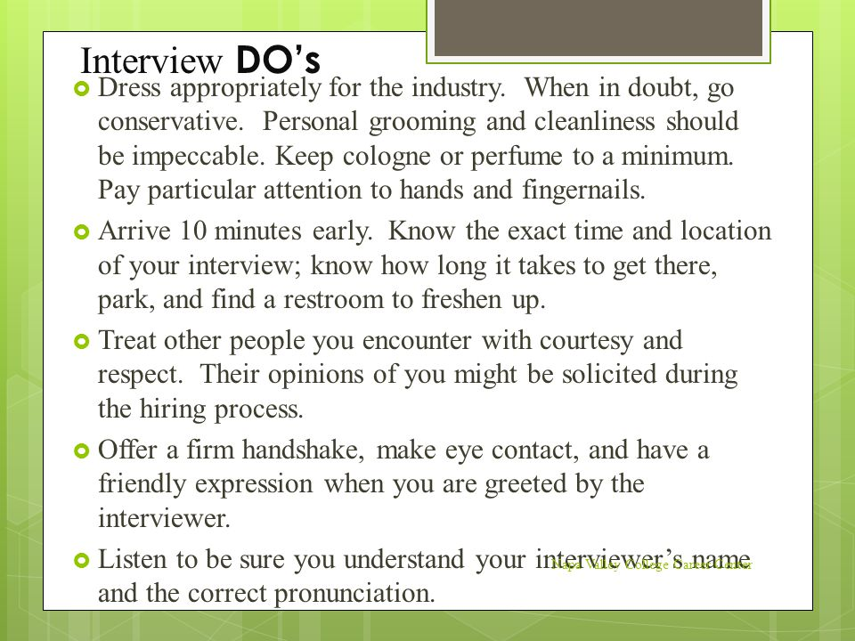  Even when your interviewer gives you a first and last name, address your interviewer by Mr.