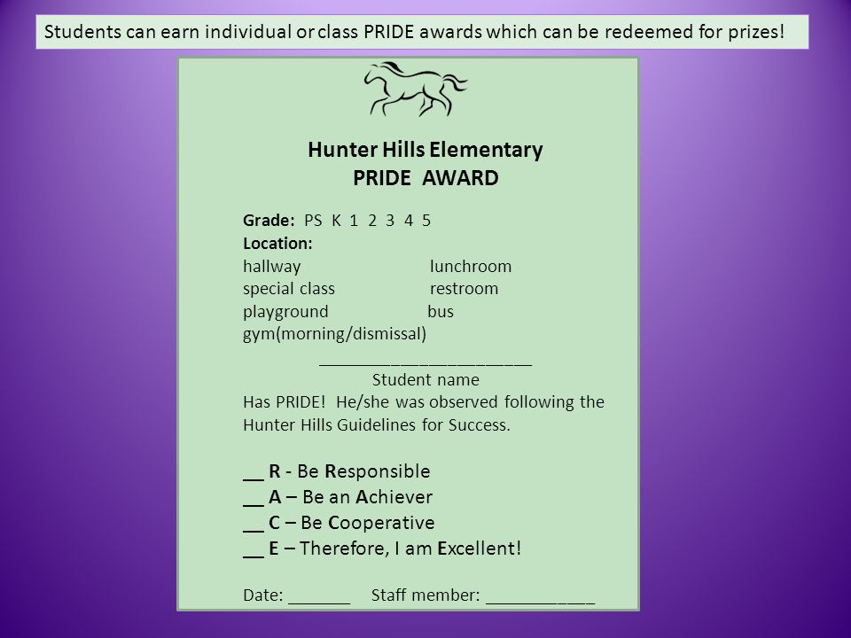 Hunter Hills Elementary PRIDE AWARD Grade: PS K 1 2 3 4 5 Location: hallway lunchroom special class restroom playground bus gym(morning/dismissal) _______________________ Student name Has PRIDE.