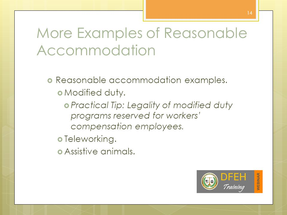 Not Reasonable Accommodation  Examples of what is not a reasonable accommodation  Creating a new position  Transforming a temporary light duty position into a permanent one  Lowering quantity/quality standards 15