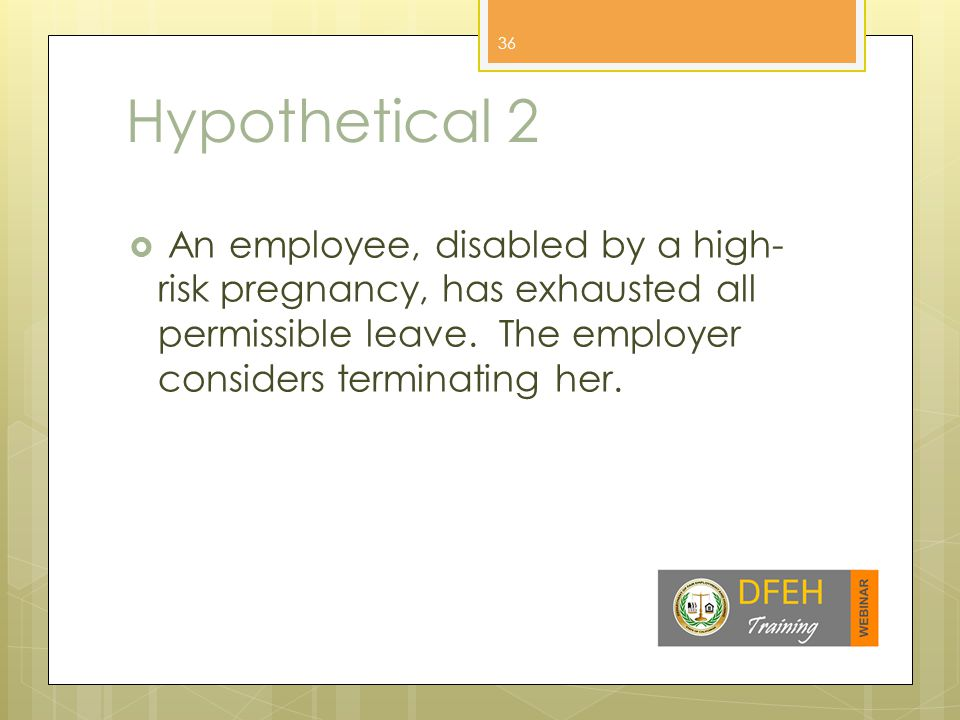 Employer Best Practices  Update leave and reasonable accommodation policies/forms:  Leave of absence policy.