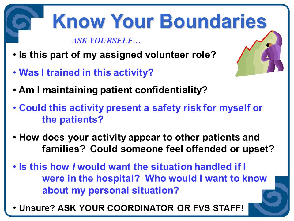 Know Your Boundaries Boundary Ground Rules  Function within your assignment description and tasks you have been trained.