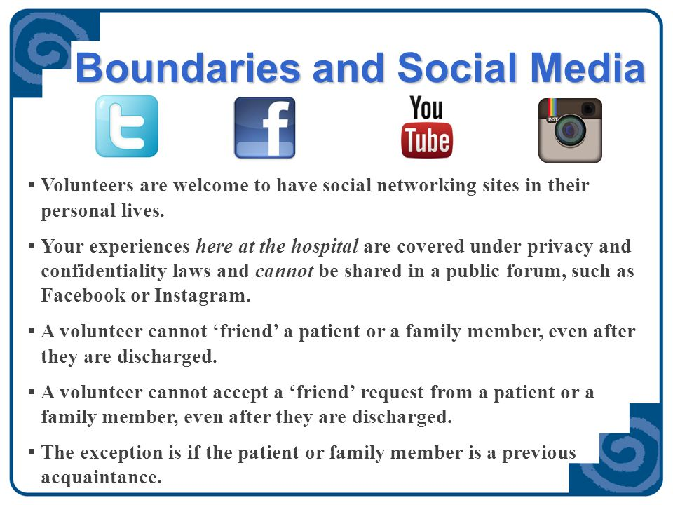 Boundaries and Social Media  You may not post photos of patients on any social media site, such as Facebook or Instagram.