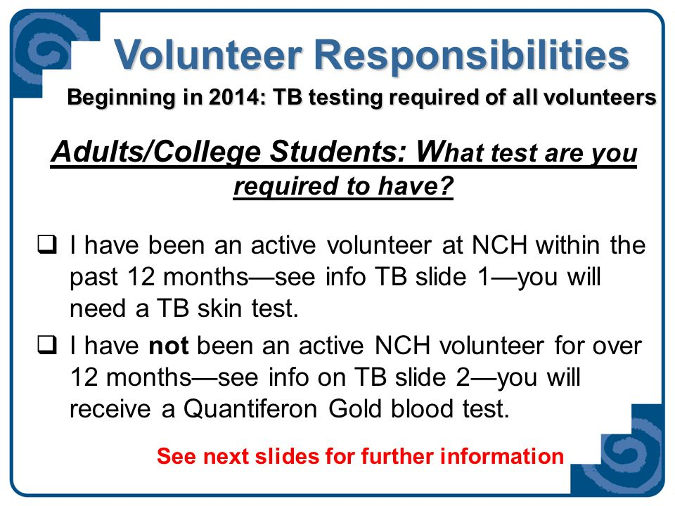 Volunteer Responsibilities -TB Slide 1- Adults/College Students who have been an active volunteer within the past 12 months: Go to Employee Health to have a PPD skin test placed AND report 2 days later to have it read.