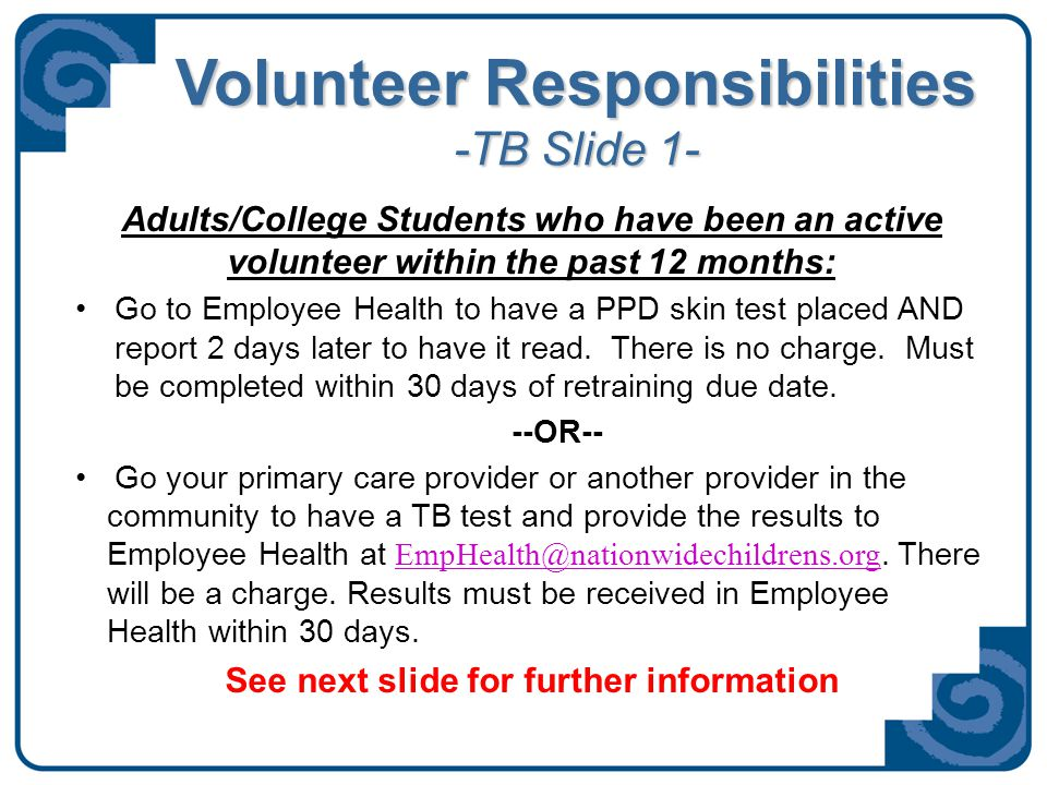 Volunteer Responsibilities -TB Slide 2- Adults/College Students who have not been actively volunteering within the past 12 months: Go to Employee Health to receive a lab slip for a Quantiferon Gold blood test.