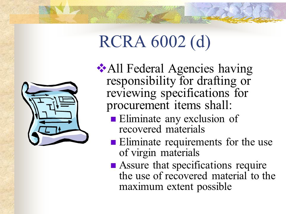 Designated Products – Mandatory Preference Programs  EPA's Buy Recycled Program Products designated since 1995 Currently 62 designated products  USDA's BioPreferred Program Products designated since 2006 Currently 42 designated items