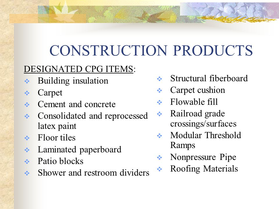 RMANs Recommended Material Advisory Notices  Provide content recommendations and guidance on buying recycled-content products  Developed by EPA using industry standards and current technology  Represent products that: Are commercially available Are cost competitive Adhere to quality standards Buy all your rubber floor tiles with of 90-100% postconsumer content.