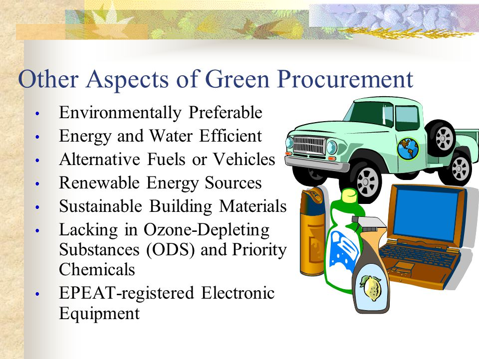 Environmentally Preferable Purchasing  EPP is the procurement of products or services having a lesser effect on human health and the environment when compared with competing products or services Examples: products that are less toxic, contain reduced VOCs, are durable or repairable, contain less packaging