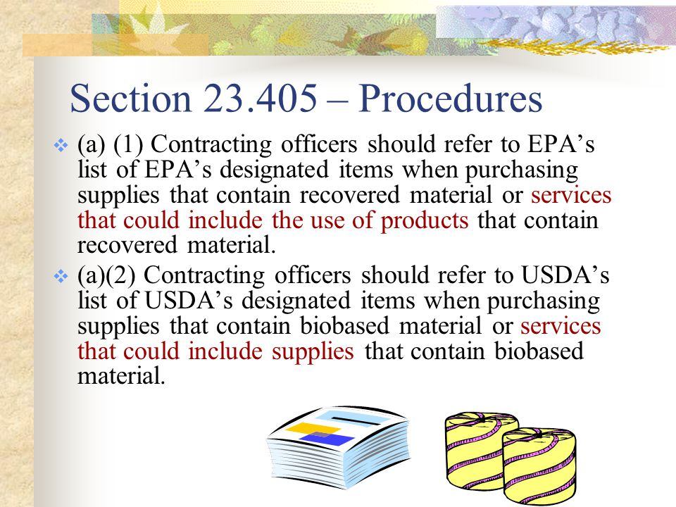 FAR PROVISION 52.223-1, Biobased Product Certification  As required by the Farm Security and Rural Investment Act of 2002 and the Energy Policy Act of 2005….the offeror certifies, by signing this offer, that biobased products to be used or delivered in the performance of the contract…will comply with the applicable specifications or other contractual requirements