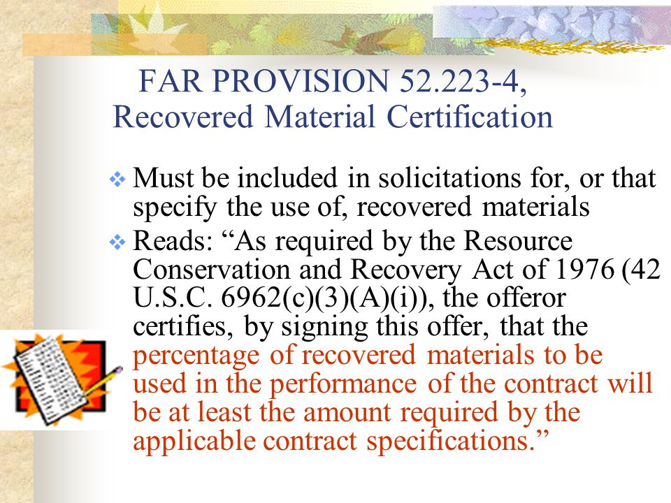 Standard Contract Terms and Conditions (example)  Except as specifically waived in writing, for reasons of price, performance, or availability, any products provided as part of the performance of the contract must meet minimum percentage levels for recycled content as specified in exhibit A-1 to these standard contract terms and conditions.