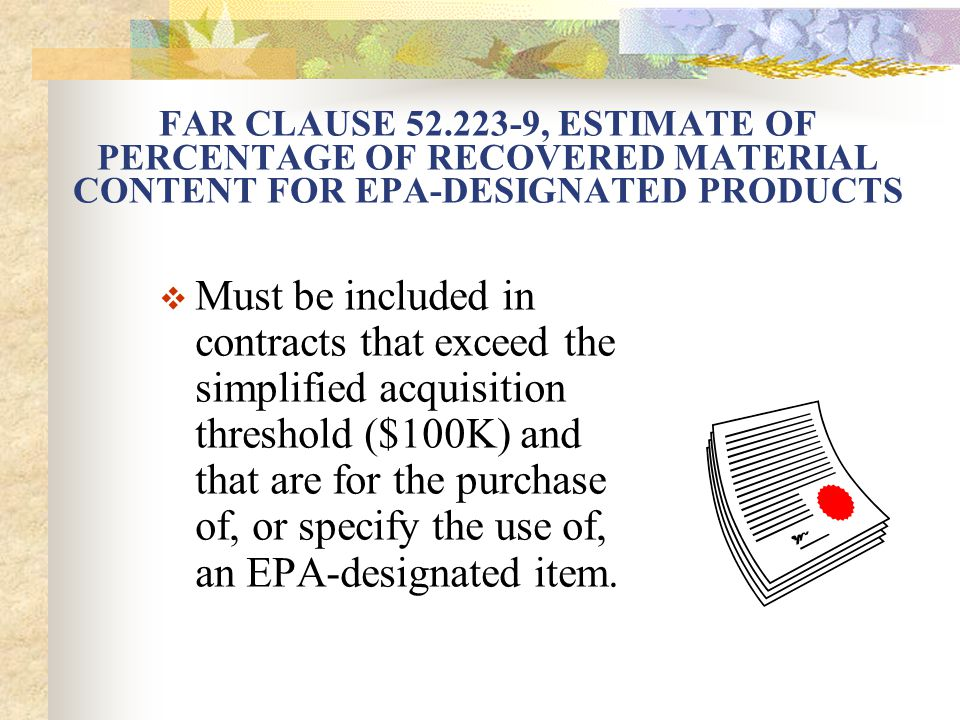 EPEAT Clause for Computer Products  23.706 – Contract Clauses  Insert Clause 52.223-16, IEEE* 1680 Standard for the Environmental Assessment of Personal Computer Products, in all solicitations and contracts for— (i) Personal computer products; (ii) Services that require furnishing of personal computer products for use by the Government; or (iii) Contractor operation of Government-owned facilities.