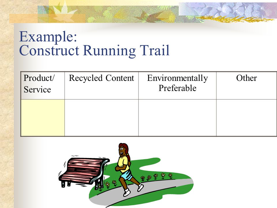 Example: Construct Running Trail Product/ Service Recycled ContentEnvironmentally Preferable Other Running Surface