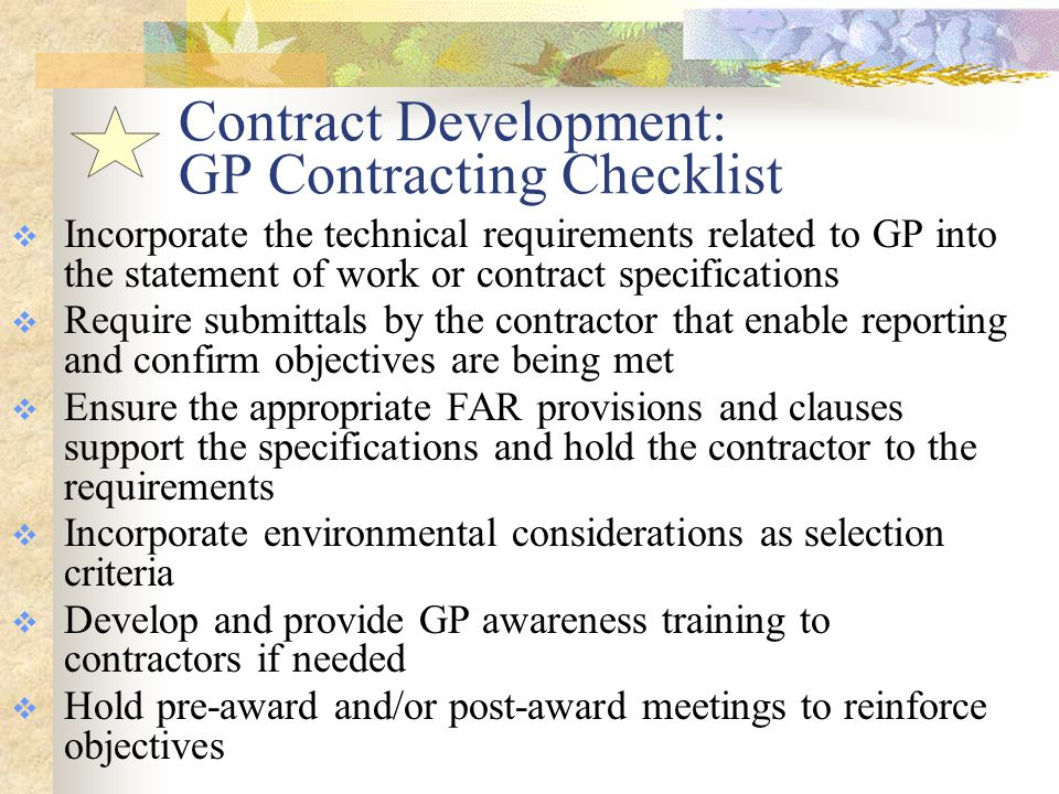 Quality Assurance  As the contract is executed, QA should be performed to ensure that GP objectives are met: Inspect product deliverables for specified recycled content or green attributes Maintain contract work file (justifications for non-compliant purchases) Review contractor purchases