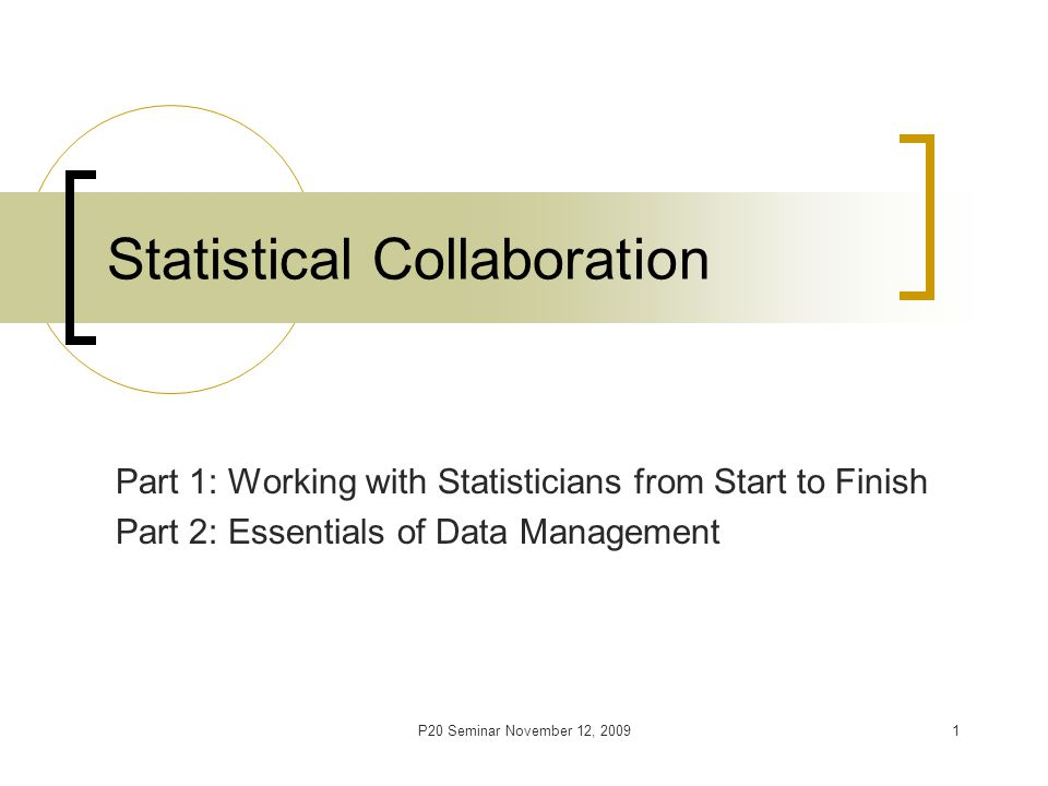 P20 Seminar November 12, 20092 Objectives Participants will learn about: process of consulting and collaborating with statistician general principles of database setup, data entry, verification, cleaning and storage