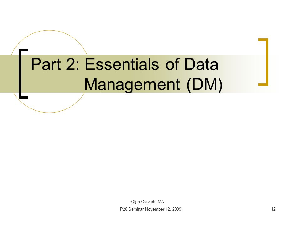 P20 Seminar November 12, 200913 Data Management Essential part of any research Interactive and collaborative venture of both investigator and statistician Requires a well-defined in advance system and consistency in its implementation