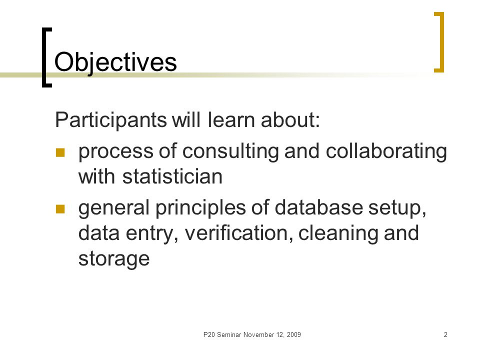 P20 Seminar November 12, 20093 Part 1: Working with Statistician from Start to Finish Kay Savik, MS