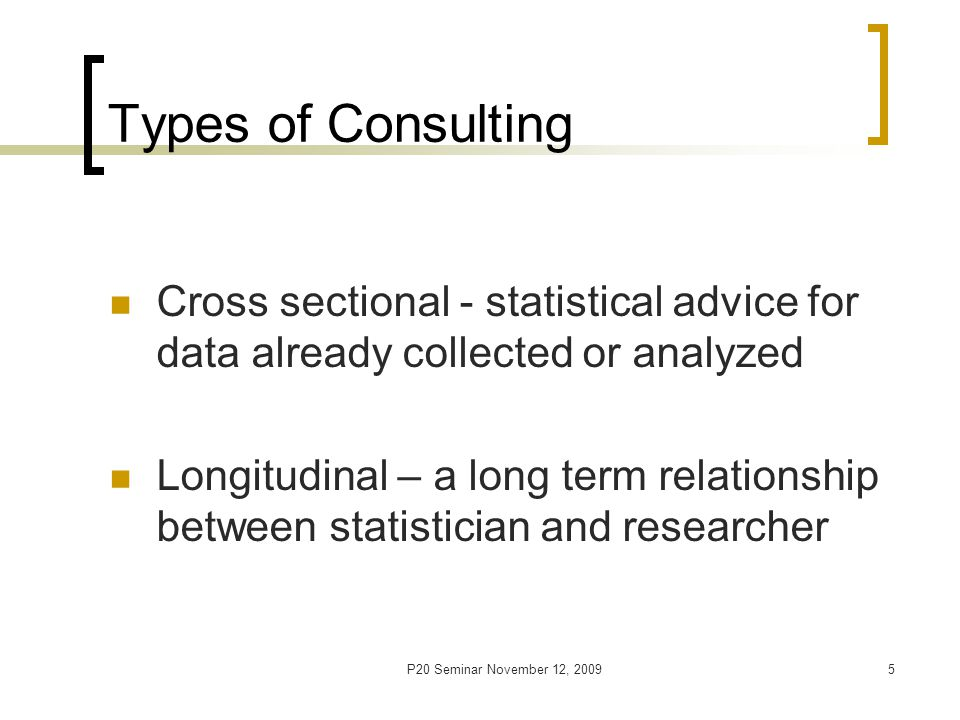 P20 Seminar November 12, 20096 First Meeting Intent of study Source of data Sampling unit Randomization Model of effects Type of study Type of data