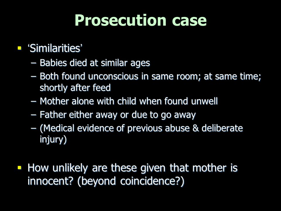 Prosecution case: Injuries to Christopher Blood in lungs Torn frenulum Bruises Smothering nosebleed Prior smothering Both fresh & older blood Between lip and jaw Small marks on arms and legs