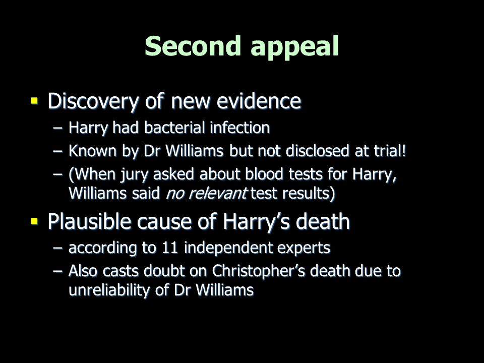 Harry's death Hypoxic damage to brain Hemorrhages to eyelids Hemorrhages to eyes Natural causes post-death Natural causes post-death Postmortem Rib injuries Spinal injuries Reliability of Dr Williams Failure to disclose etc Failure to disclose etc Bacterial infection Micro- biological tests Conclusions about Christopher