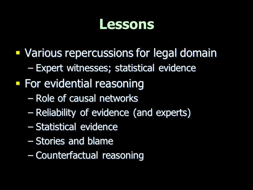 Causal networks  Key role of causal reasoning borne out by Sally Clark case  But story model needs to be developed  Formal means for representing causal models and inference  Include representation of evidence and reliability (and their interrelations)  (Even if people don't always do this- they can!)