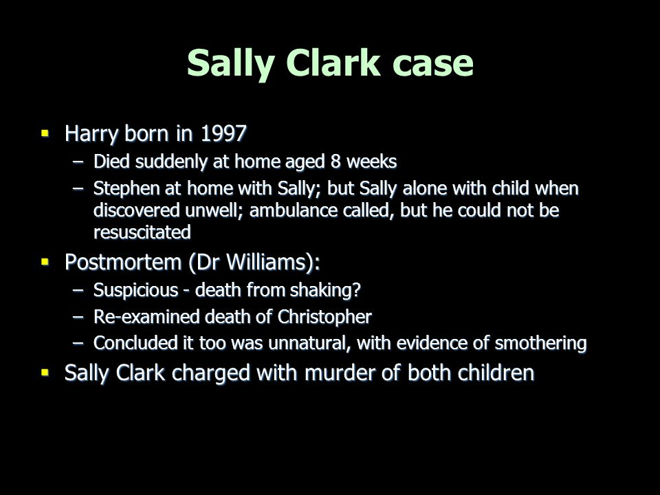 Prosecution case  Christopher & Harry were smothered –Nb change from Dr Williams' initial claims of shaking for Harry (error in diagnosis of retinal haemorrhages)  Neither died from SIDS because there were unexplained injuries  Numerous similarities between the two deaths –'which would make it an affront to commonsense to conclude that either death was natural, and it was beyond coincidence for history to so repeat itself'