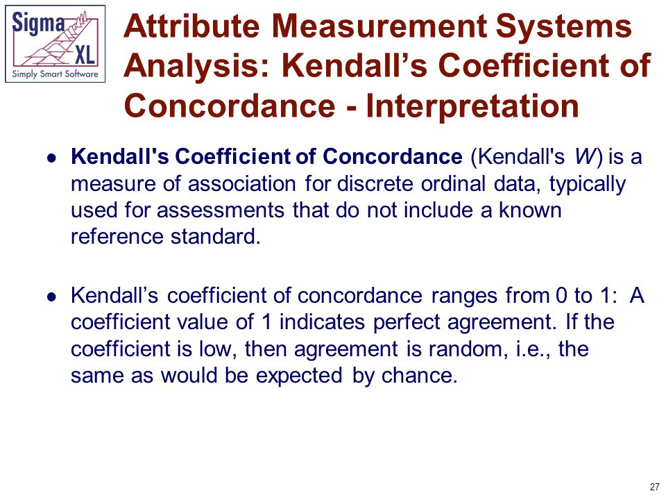 28 There is a close relationship between Kendall's W and Spearman's (mean pairwise) correlation coefficient [7]: Confidence limits for Kendall's Concordance cannot be solved analytically, so are estimated using bootstrapping.