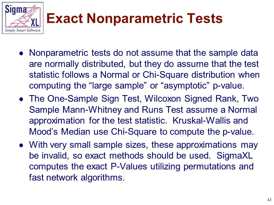 44 It is important to note that while exact p-values are correct, they do not increase (or decrease) the power of a small sample test, so they are not a solution to the problem of failure to detect a change due to inadequate sample size.