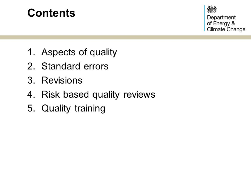 DECC follow UK statistical practice: -Relevance -Accuracy -Timeliness & punctuality -Accessibility & clarity -Comparability -Coherence Aspects of quality
