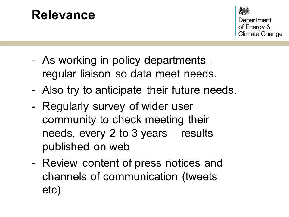 -Data presented in consistent format -Helpful commentary drawing users to key points of interest (even if politically difficult), written independently by the statistics team -Clear info on contact details of DECC statistical teams -All info available for free on web -Metadata published – detailed method notes on web -Some info on revisions published Accessibility & clarity