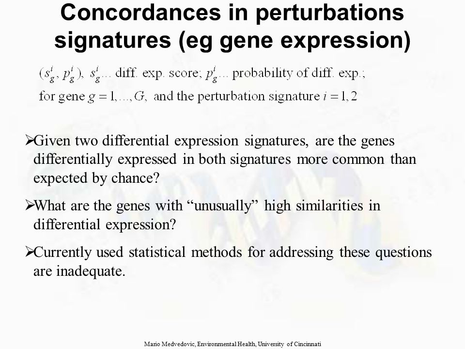 Concordances in perturbations signatures (eg gene expression)  Meta-signature Mario Medvedovic, Environmental Health, University of Cincinnati  Generalized Random Set (GRS) analysis (Freudenberg et al., Bioinformatics 27: 70, 2011)
