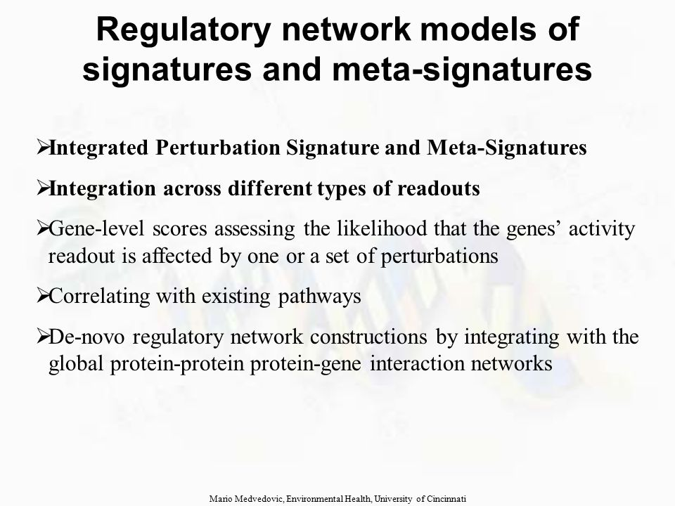 Network models of LINCS signatures and meta-signaturs Mario Medvedovic, Environmental Health, University of Cincinnati Signal transducers TF 1 TF n Primary targets of the perturbation Transcription regulation Transcriptional response Biochemical response data Drug-target interaction data Change in gene expression Public domain ChIP-seq Public domain transcriptional response to perturbations Regulatory activity scores for all nodes + Random Network Walk Model = Integrated Regulatory Network Activity Signature in response to a perturbation Network Meta-signatures Active sub- networks Known pathways Library of Regulatory Network models and signatures