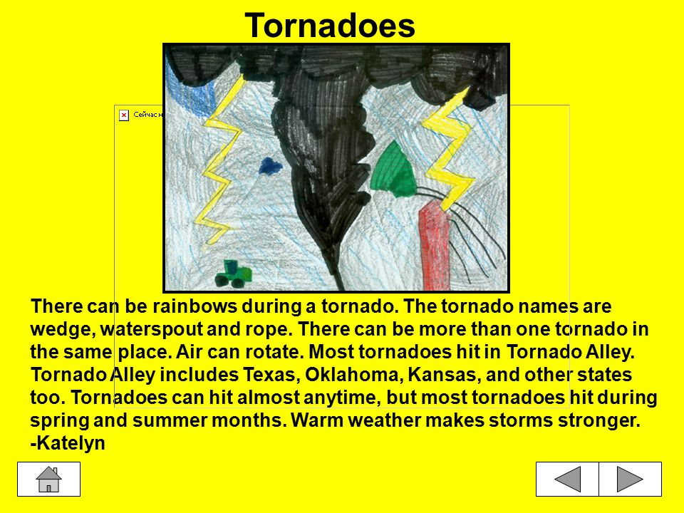 There can be rainbows during a tornado.The tornado names are wedge, waterspout and rope.