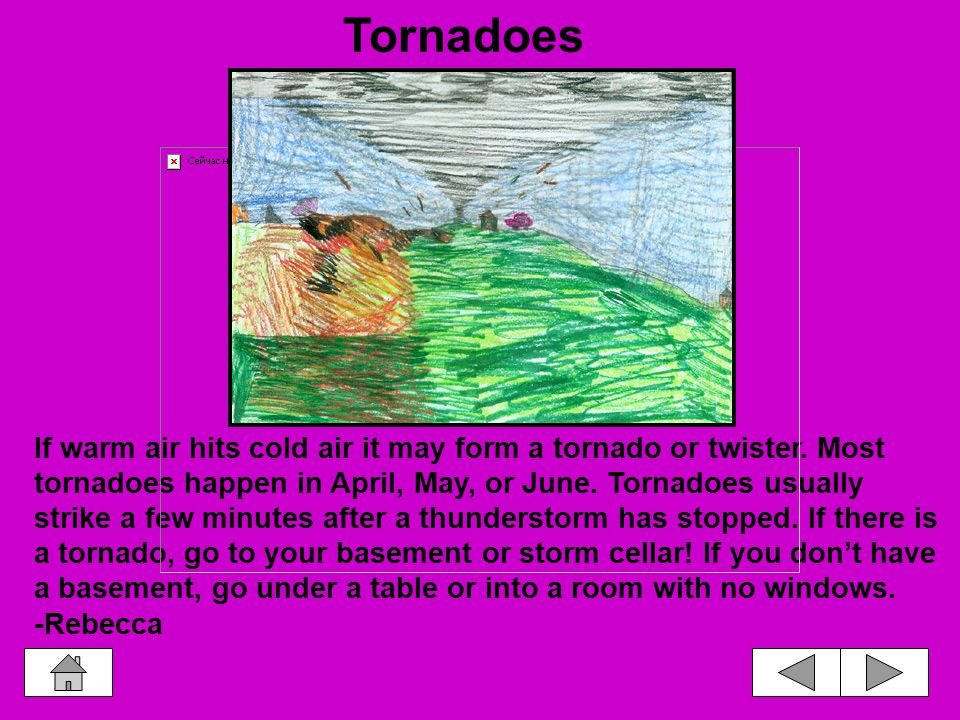 If warm air hits cold air it may form a tornado or twister.