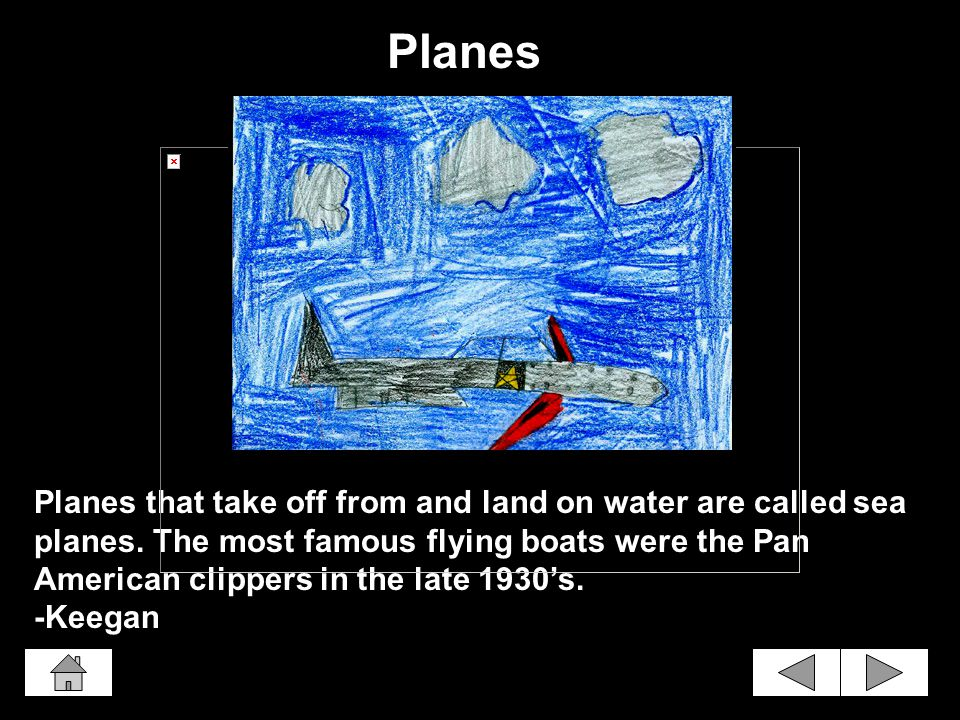 Planes that take off from and land on water are called sea planes.