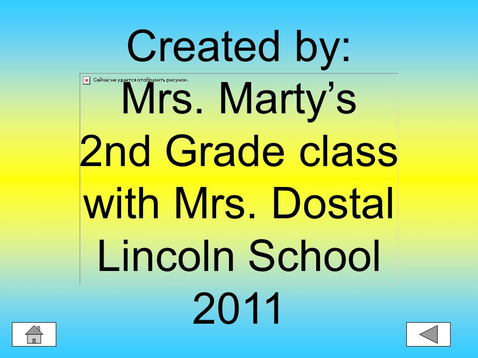 Created by: Mrs. Marty's 2nd Grade class with Mrs. Dostal Lincoln School 2011