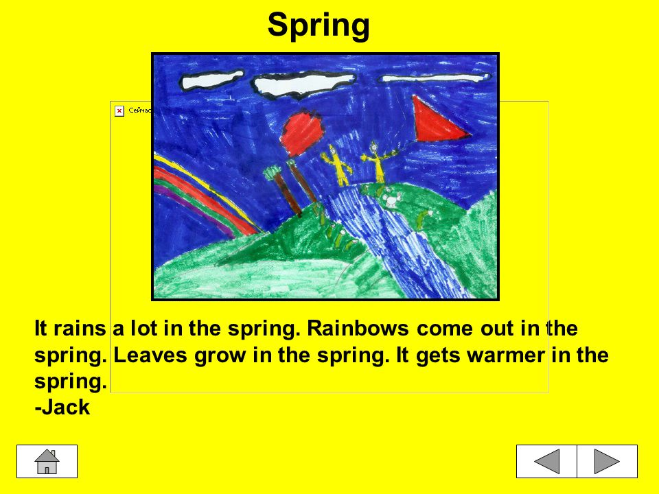 It rains a lot in the spring.Rainbows come out in the spring.