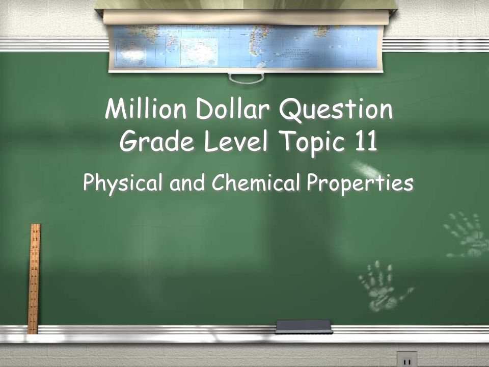 Million Dollar Question Grade Level Topic 11 Physical and Chemical Properties