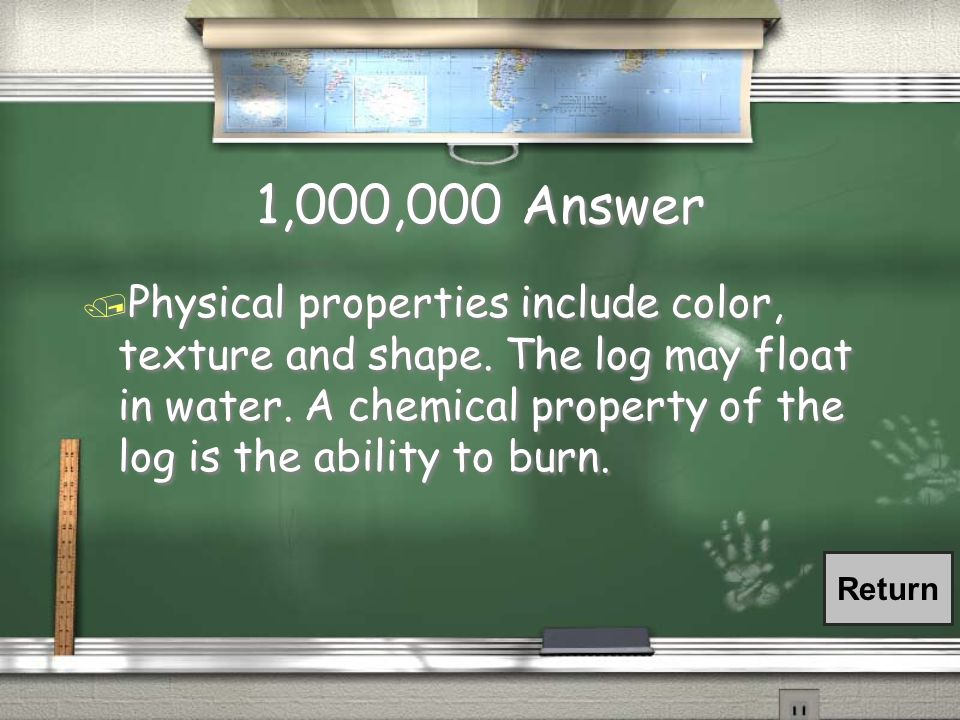 1,000,000 Answer / Physical properties include color, texture and shape.